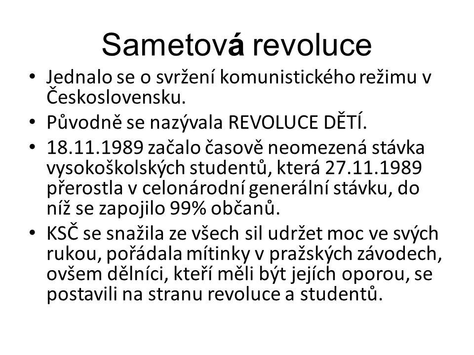Sametová revoluce Jednalo se o svržení komunistického režimu v Československu. Původně se nazývala REVOLUCE DĚTÍ.