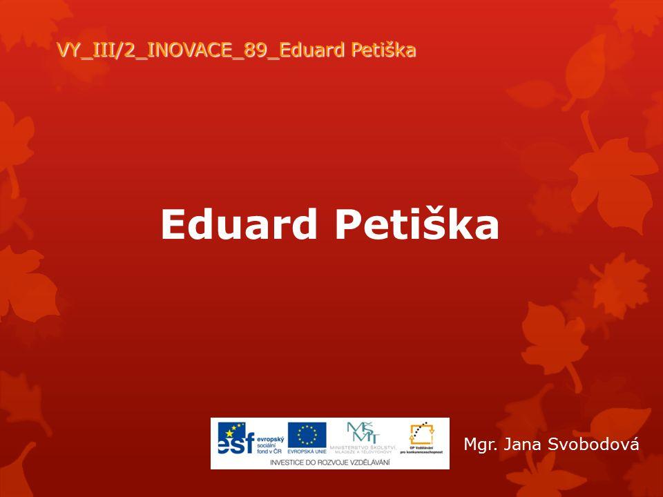 VY_III/2_INOVACE_89_Eduard Petiška
