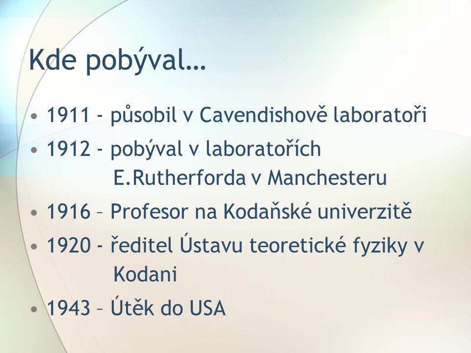 Kde pobýval… 1911 - působil v Cavendishově laboratoři