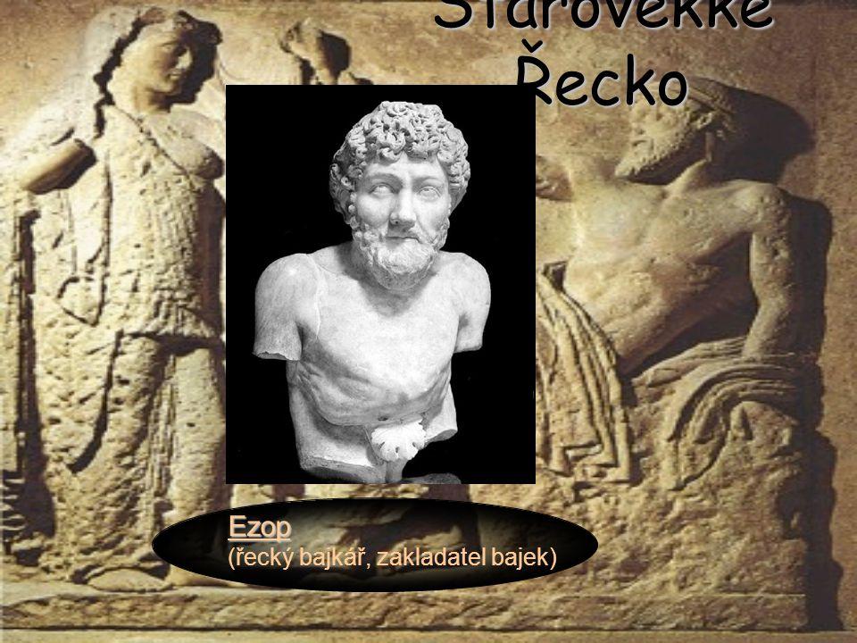 Starověkké Řecko Ezop (řecký bajkář, zakladatel bajek)
