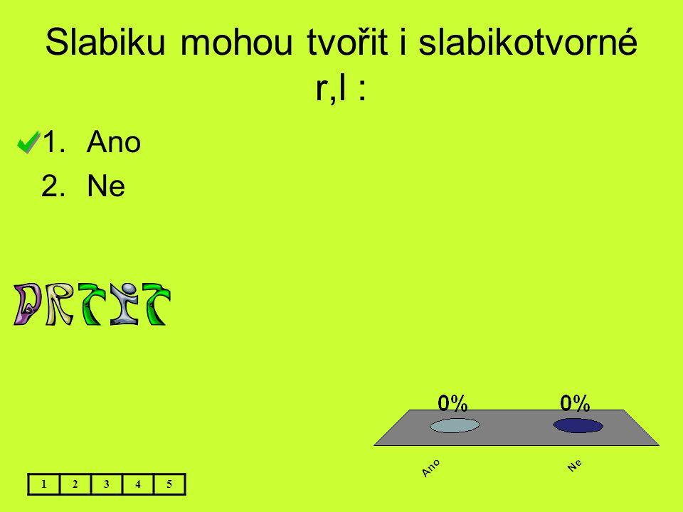 Slabiku mohou tvořit i slabikotvorné r,l :