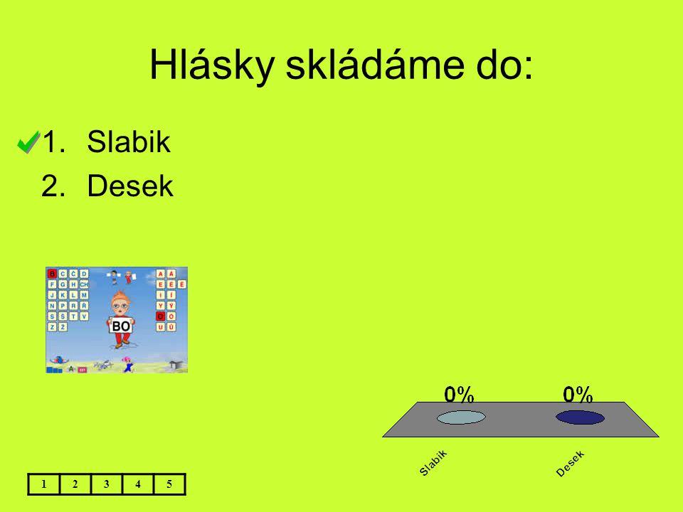 Hlásky skládáme do: Slabik Desek 1 2 3 4 5