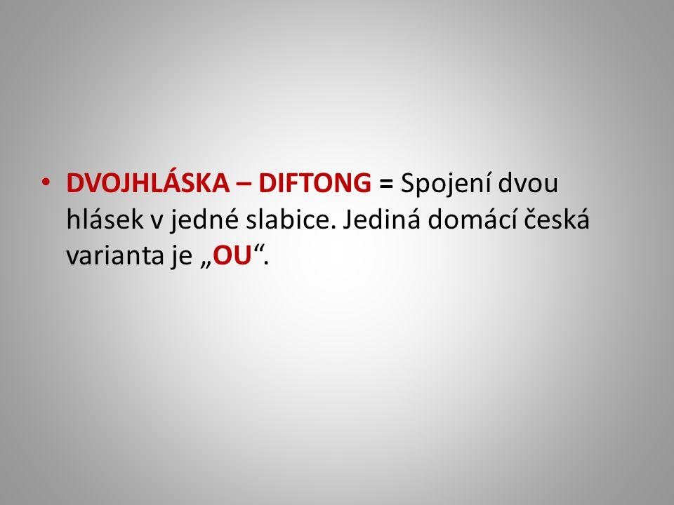 DVOJHLÁSKA – DIFTONG = Spojení dvou hlásek v jedné slabice