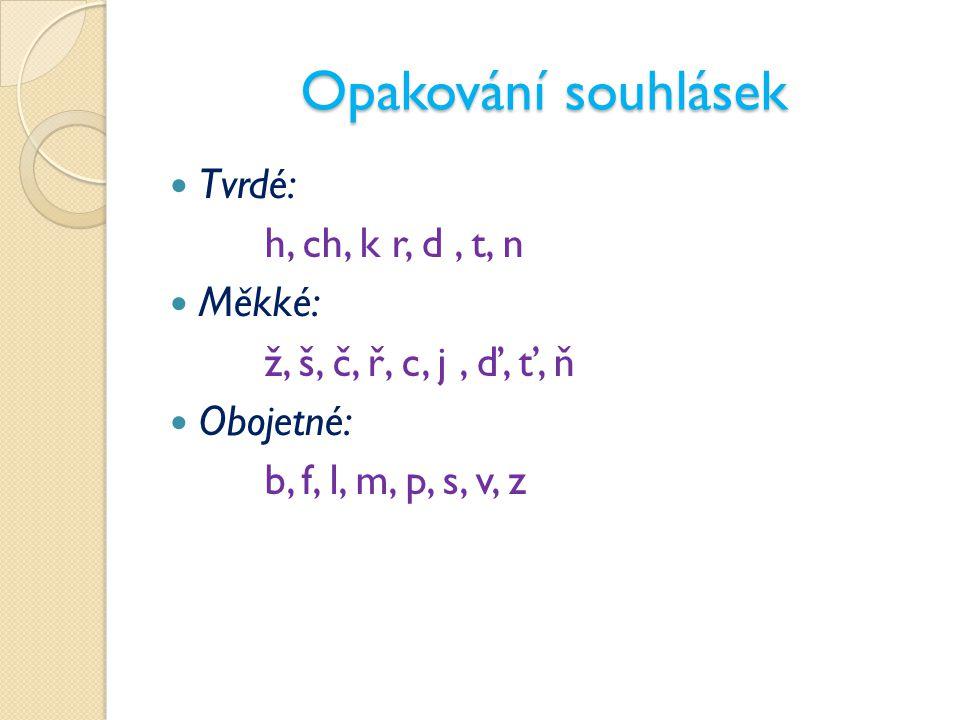 Opakování souhlásek Tvrdé: h, ch, k r, d , t, n Měkké: