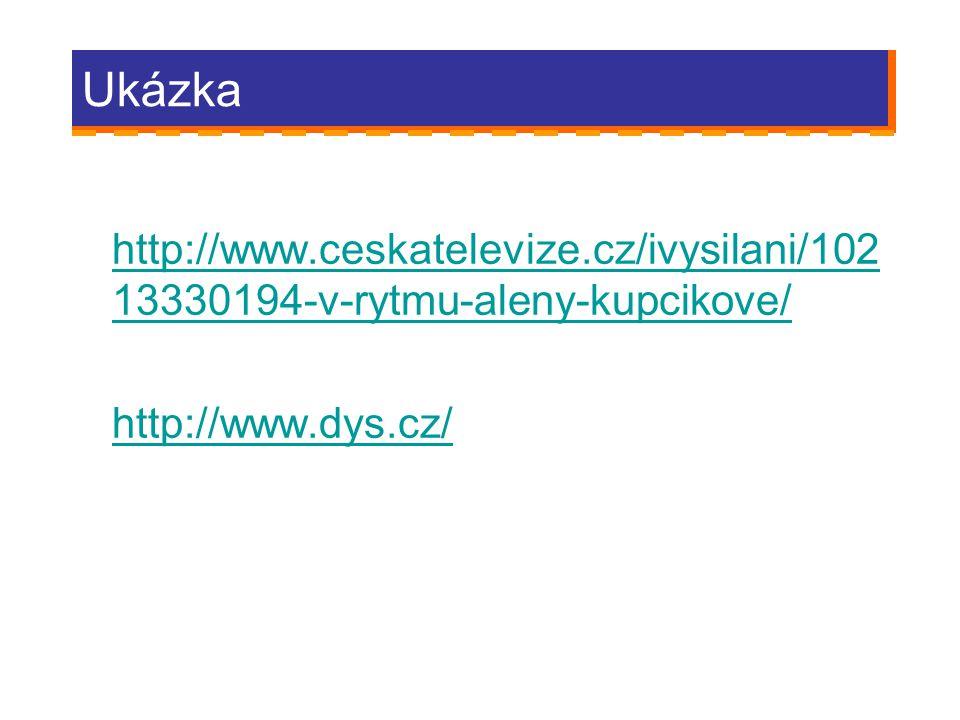 Ukázka http://www.ceskatelevize.cz/ivysilani/10213330194-v-rytmu-aleny-kupcikove/ http://www.dys.cz/