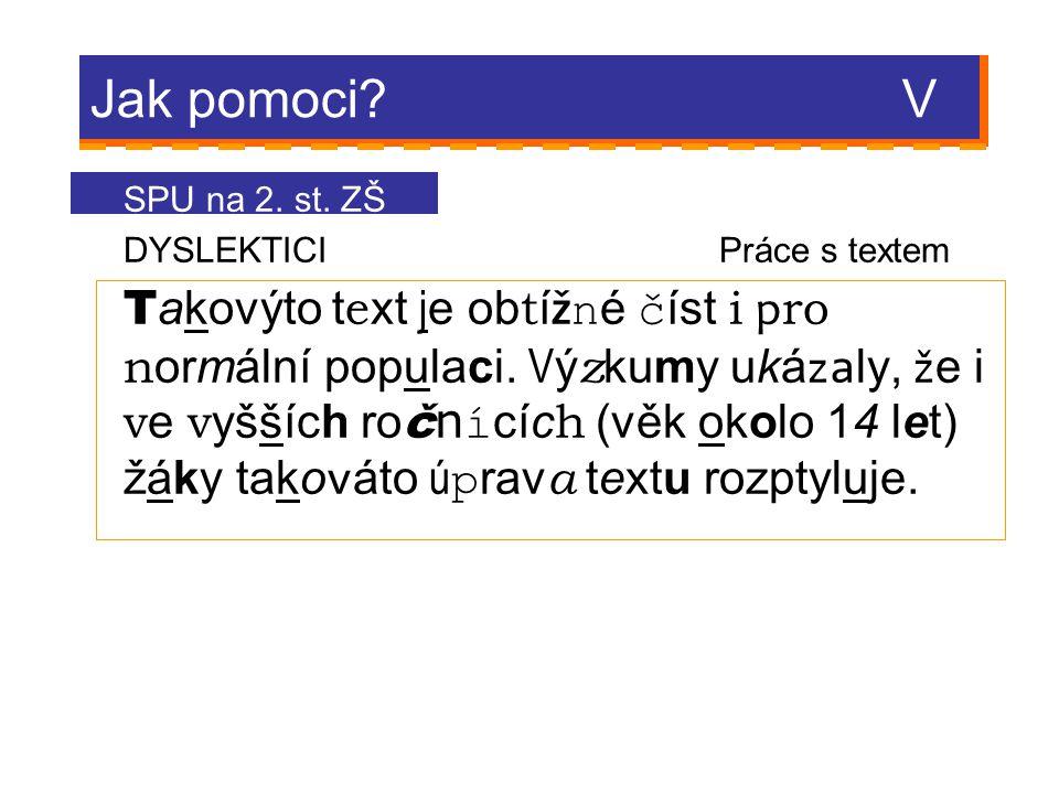 Jak pomoci V SPU na 2. st. ZŠ. DYSLEKTICI Práce s textem.