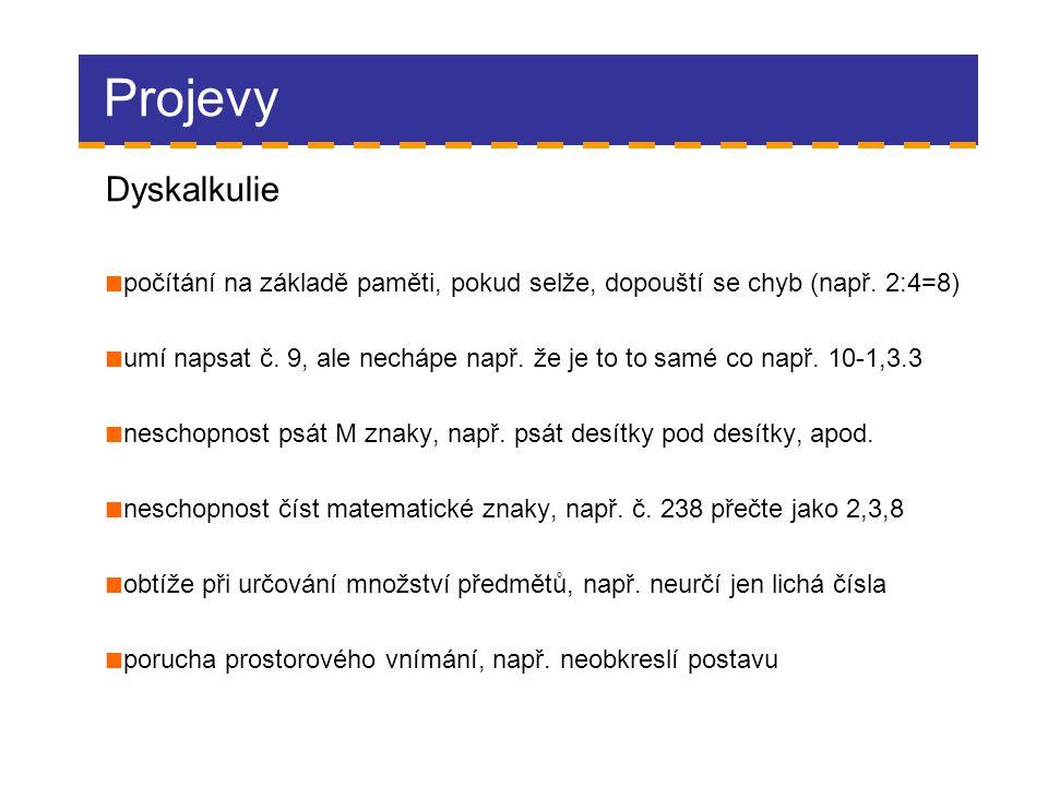 Projevy Dyskalkulie. počítání na základě paměti, pokud selže, dopouští se chyb (např. 2:4=8)