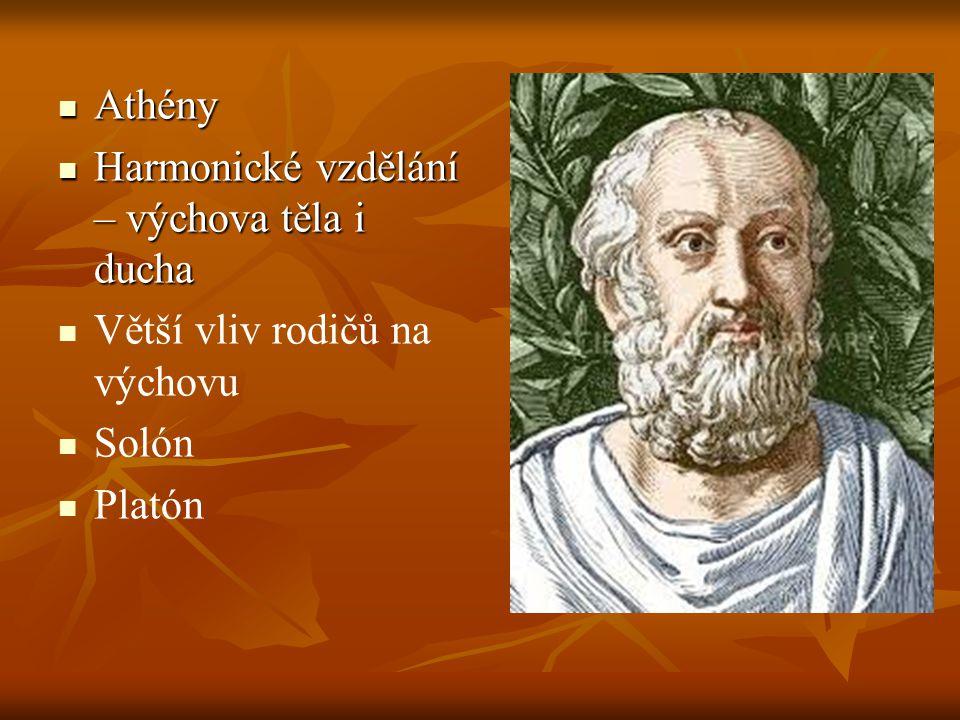 Athény Harmonické vzdělání – výchova těla i ducha Větší vliv rodičů na výchovu Solón Platón