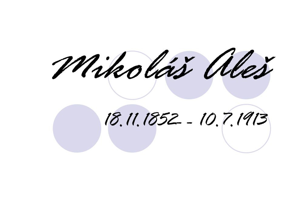 Mikoláš Aleš 18.11.1852- - 10.7.1913