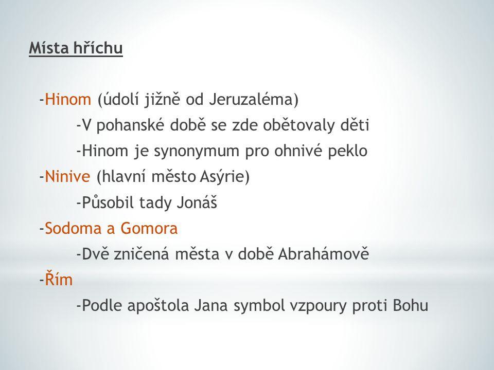 Místa hříchu -Hinom (údolí jižně od Jeruzaléma) -V pohanské době se zde obětovaly děti -Hinom je synonymum pro ohnivé peklo -Ninive (hlavní město Asýrie) -Působil tady Jonáš -Sodoma a Gomora -Dvě zničená města v době Abrahámově -Řím -Podle apoštola Jana symbol vzpoury proti Bohu