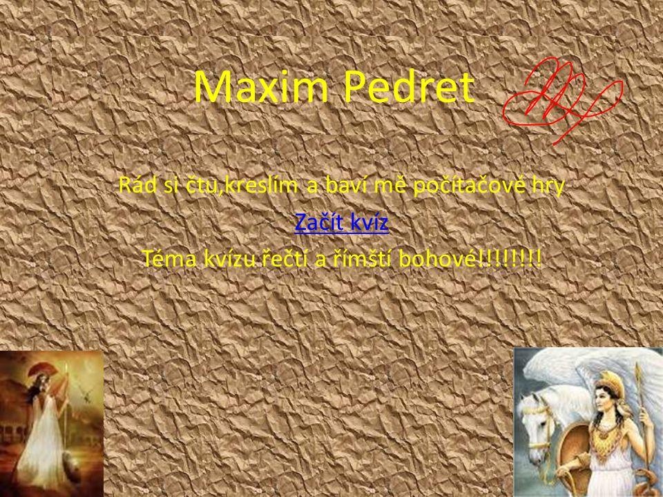 Maxim Pedret Rád si čtu,kreslím a baví mě počítačové hry Začít kvíz