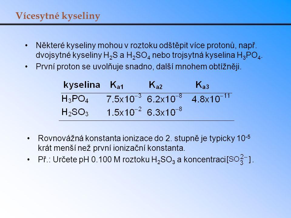 Vícesytné kyseliny Některé kyseliny mohou v roztoku odštěpit více protonů, např. dvojsytné kyseliny H2S a H2SO4 nebo trojsytná kyselina H3PO4.