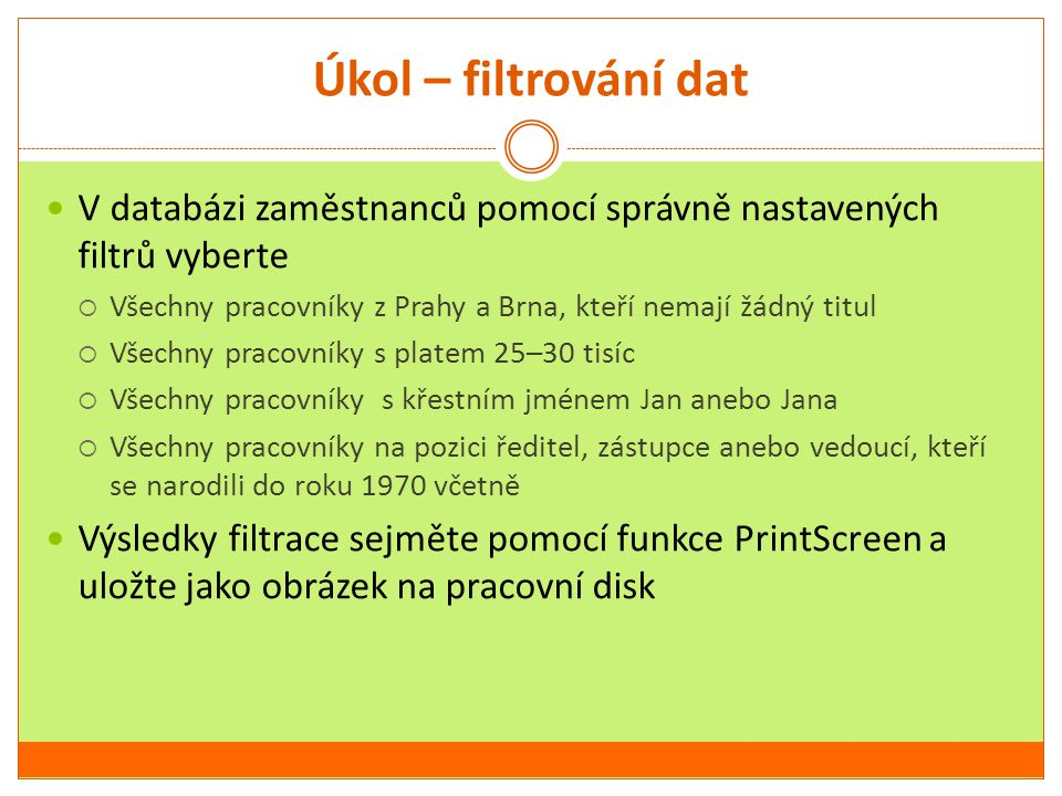 Úkol – filtrování dat V databázi zaměstnanců pomocí správně nastavených filtrů vyberte. Všechny pracovníky z Prahy a Brna, kteří nemají žádný titul.