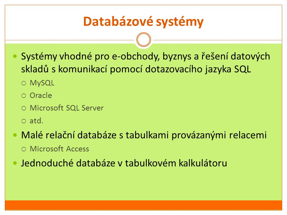 Databázové systémy Systémy vhodné pro e-obchody, byznys a řešení datových skladů s komunikací pomocí dotazovacího jazyka SQL.