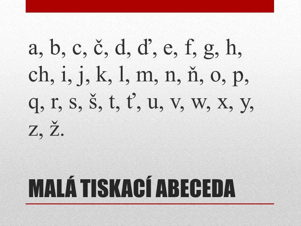 a, b, c, č, d, ď, e, f, g, h, ch, i, j, k, l, m, n, ň, o, p, q, r, s, š, t, ť, u, v, w, x, y, z, ž.
