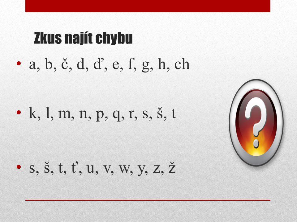 a, b, č, d, ď, e, f, g, h, ch k, l, m, n, p, q, r, s, š, t