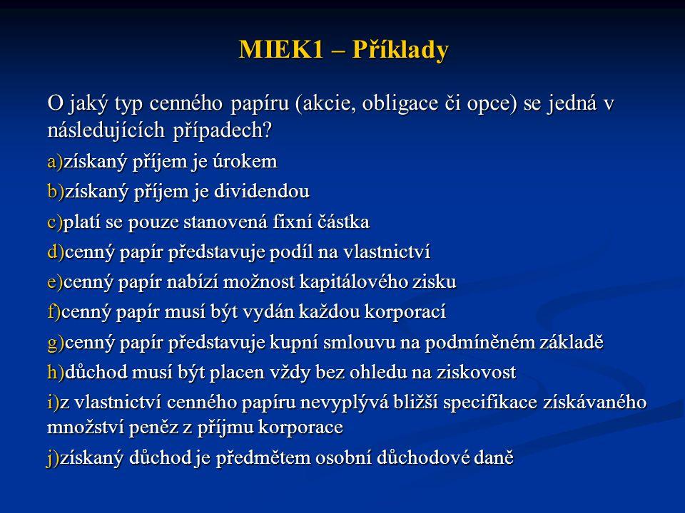 MIEK1 – Příklady O jaký typ cenného papíru (akcie, obligace či opce) se jedná v následujících případech