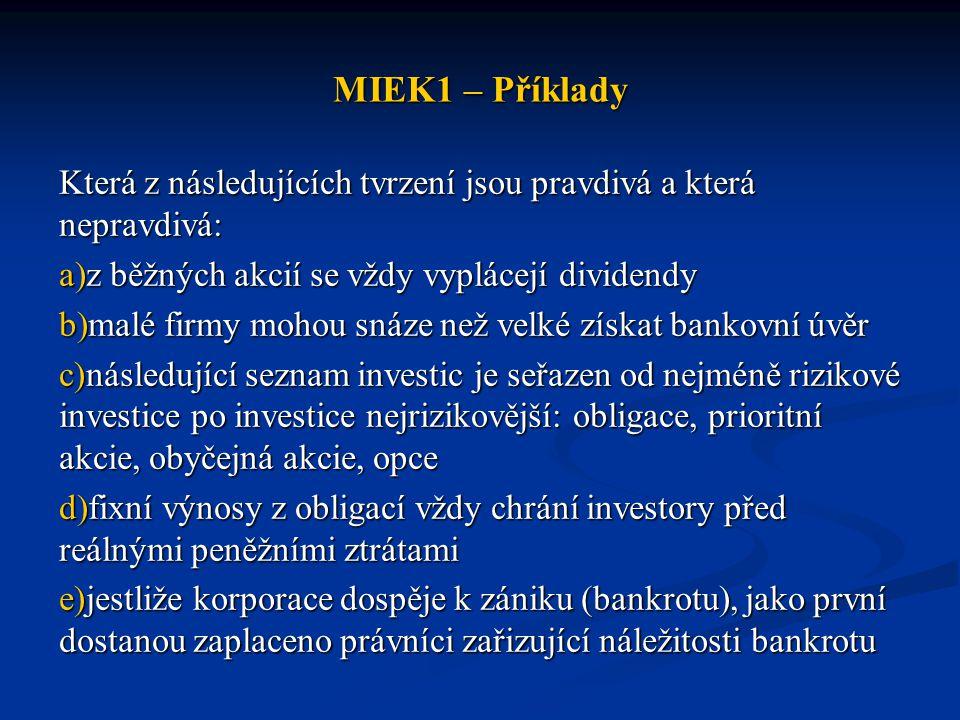MIEK1 – Příklady Která z následujících tvrzení jsou pravdivá a která nepravdivá: z běžných akcií se vždy vyplácejí dividendy.