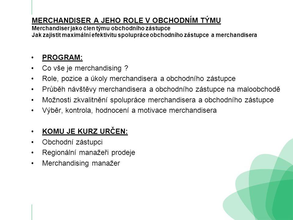 MERCHANDISER A JEHO ROLE V OBCHODNÍM TÝMU Merchandiser jako člen týmu obchodního zástupce Jak zajistit maximální efektivitu spolupráce obchodního zástupce a merchandisera