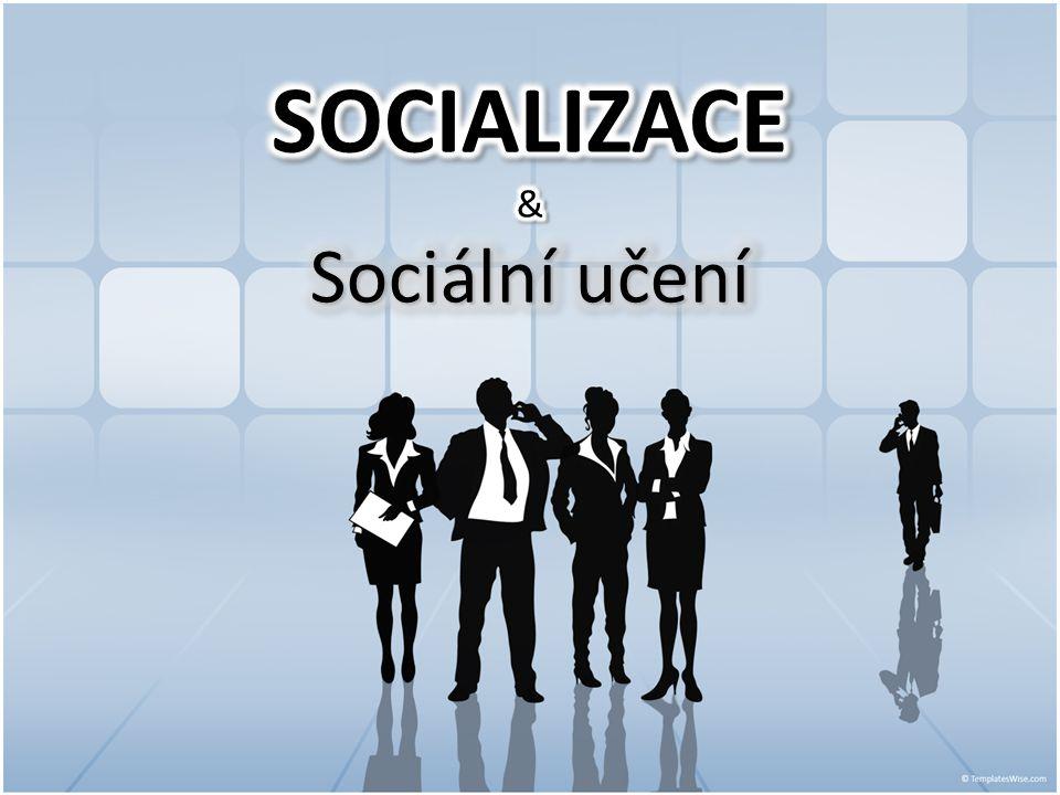 SOCIALIZACE & Sociální učení