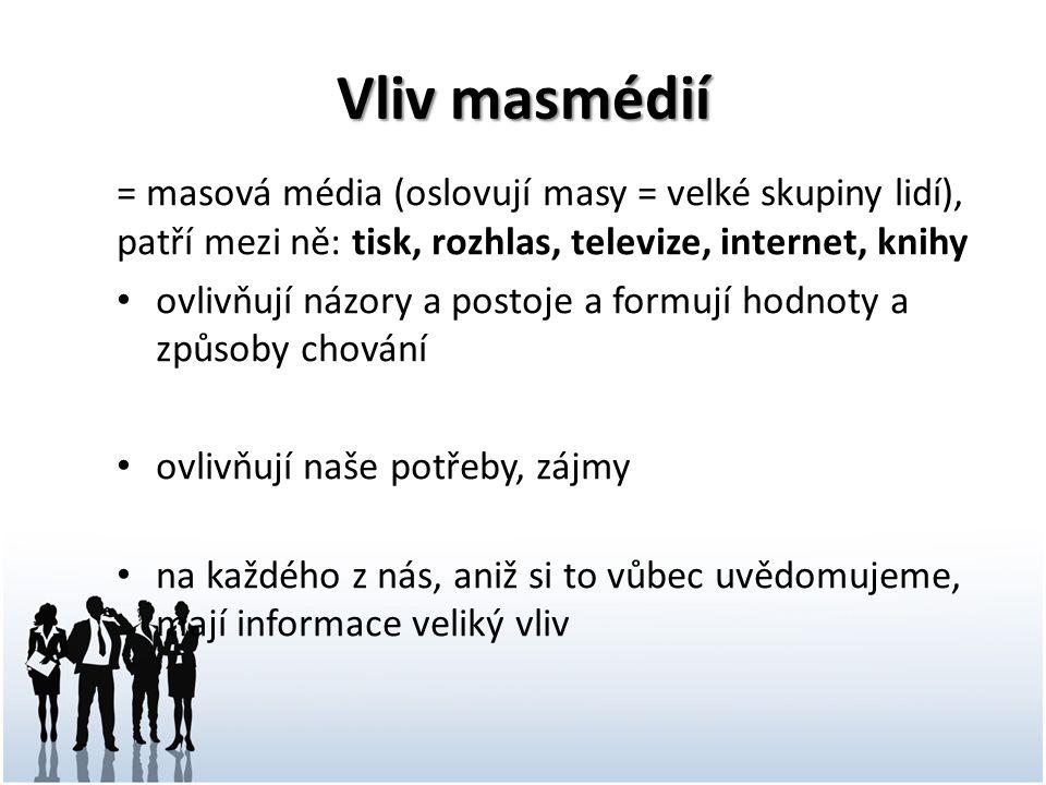 Vliv masmédií = masová média (oslovují masy = velké skupiny lidí), patří mezi ně: tisk, rozhlas, televize, internet, knihy.