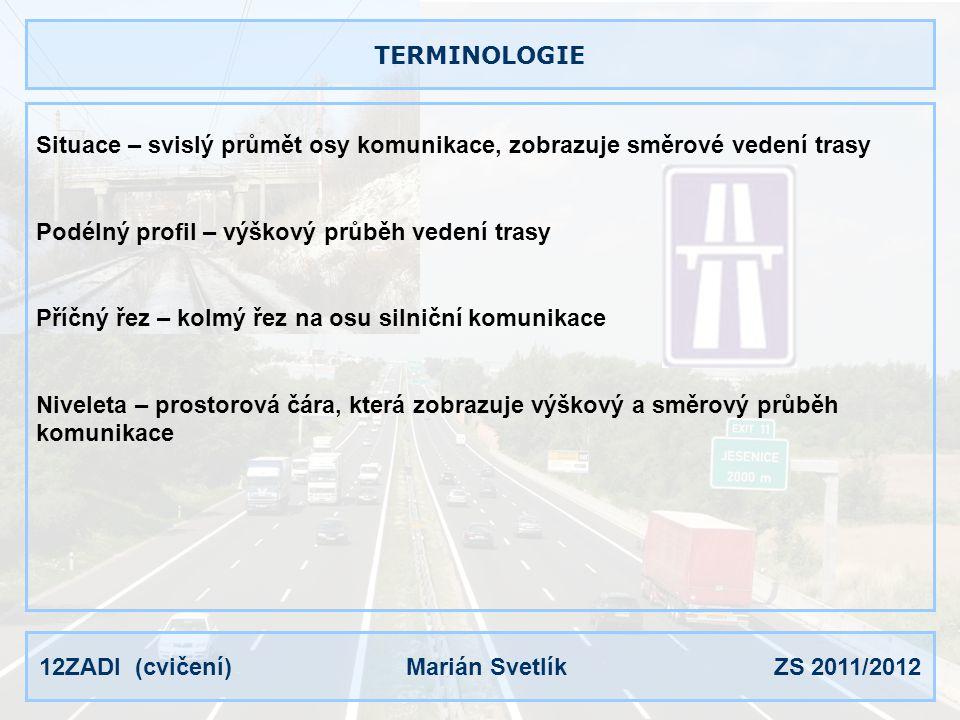 TERMINOLOGIE Situace – svislý průmět osy komunikace, zobrazuje směrové vedení trasy. Podélný profil – výškový průběh vedení trasy.