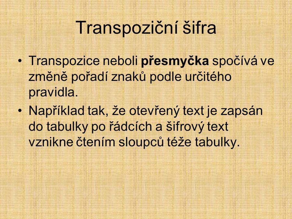 Transpoziční šifra Transpozice neboli přesmyčka spočívá ve změně pořadí znaků podle určitého pravidla.