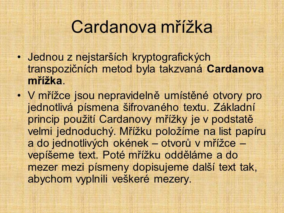 Cardanova mřížka Jednou z nejstarších kryptografických transpozičních metod byla takzvaná Cardanova mřížka.