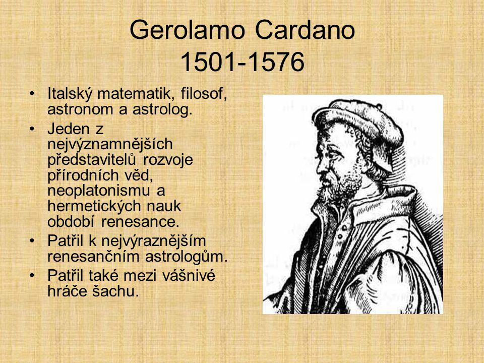 Gerolamo Cardano 1501-1576 Italský matematik, filosof, astronom a astrolog.