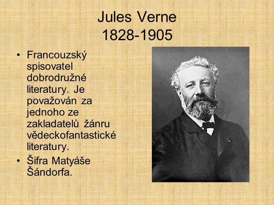 Jules Verne 1828-1905 Francouzský spisovatel dobrodružné literatury. Je považován za jednoho ze zakladatelů žánru vědeckofantastické literatury.