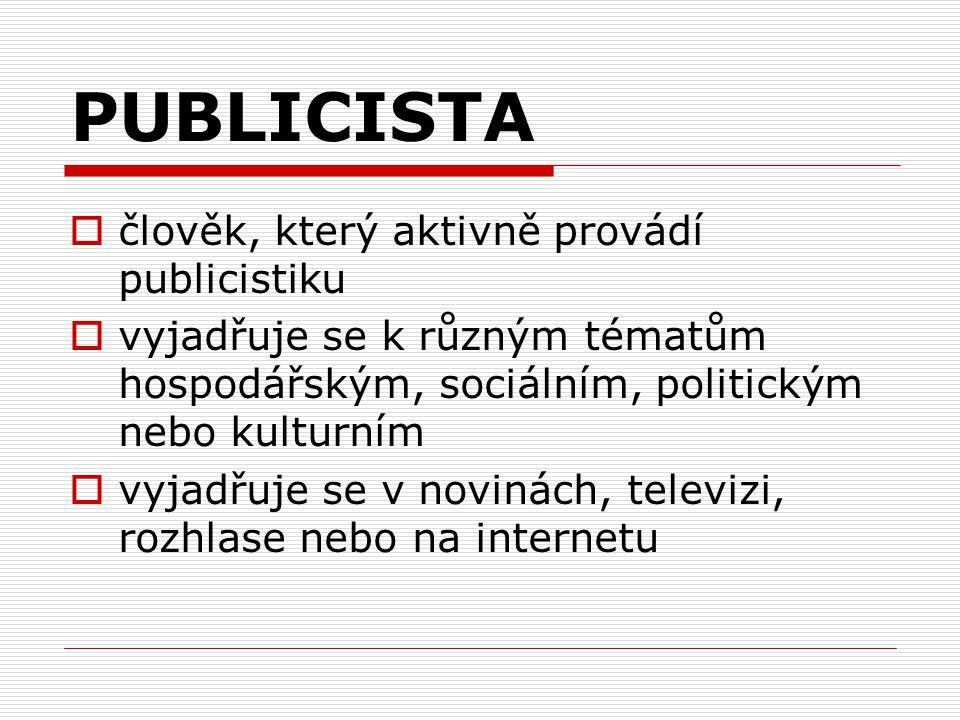 PUBLICISTA člověk, který aktivně provádí publicistiku