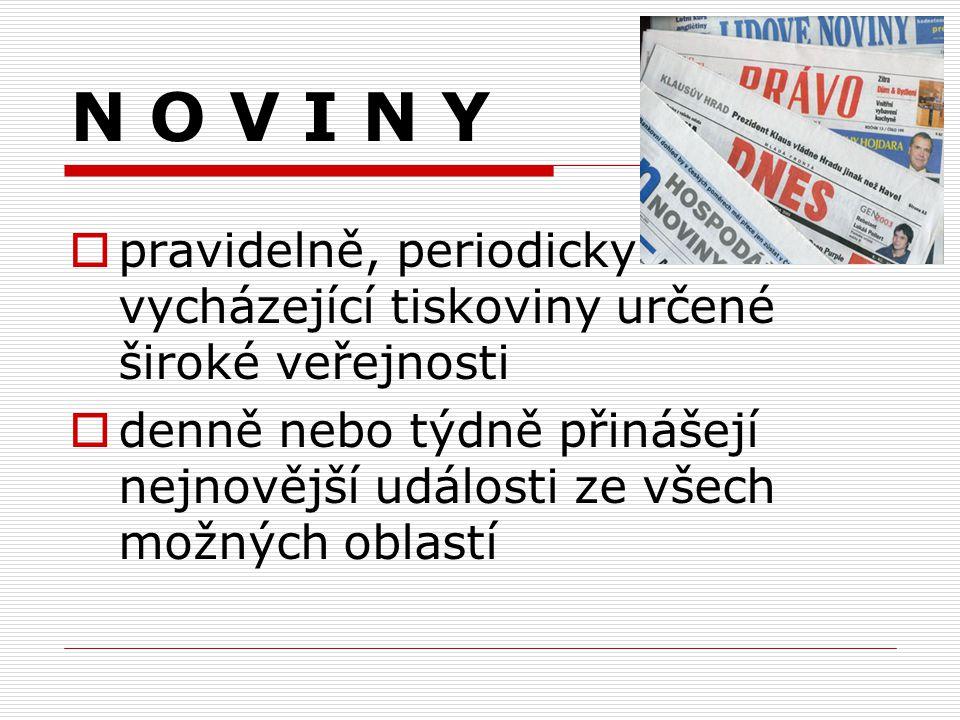 N O V I N Y pravidelně, periodicky vycházející tiskoviny určené široké veřejnosti.