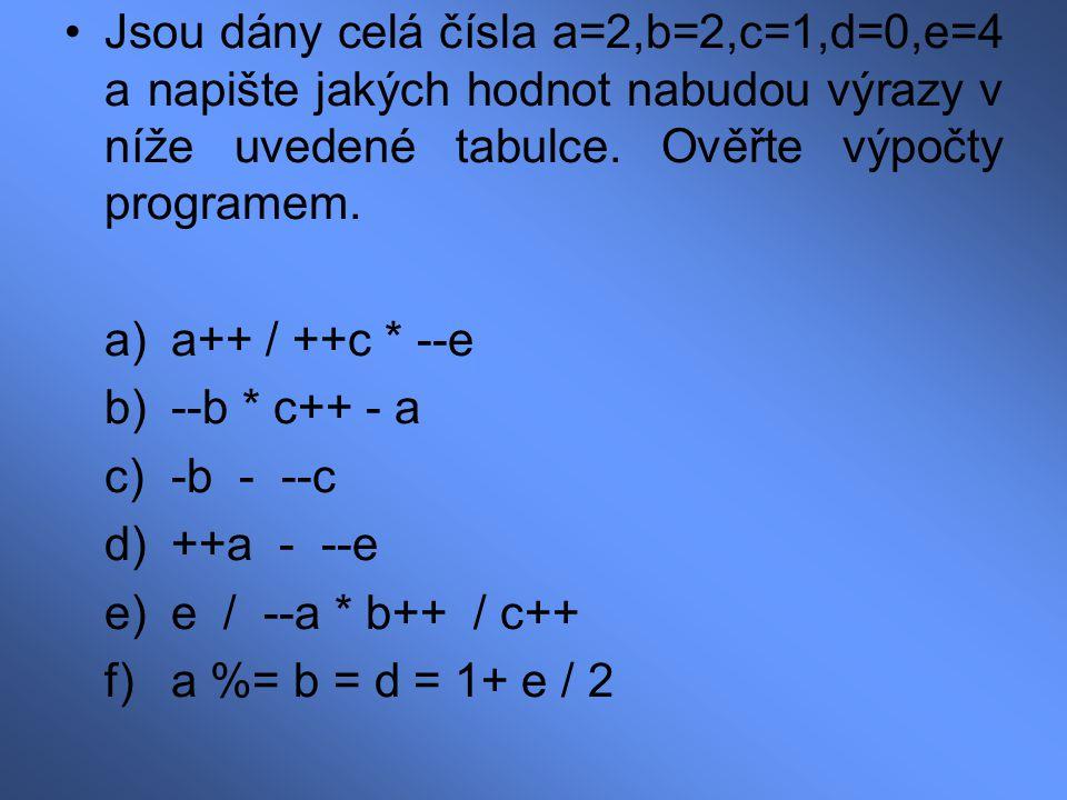 Jsou dány celá čísla a=2,b=2,c=1,d=0,e=4 a napište jakých hodnot nabudou výrazy v níže uvedené tabulce. Ověřte výpočty programem.