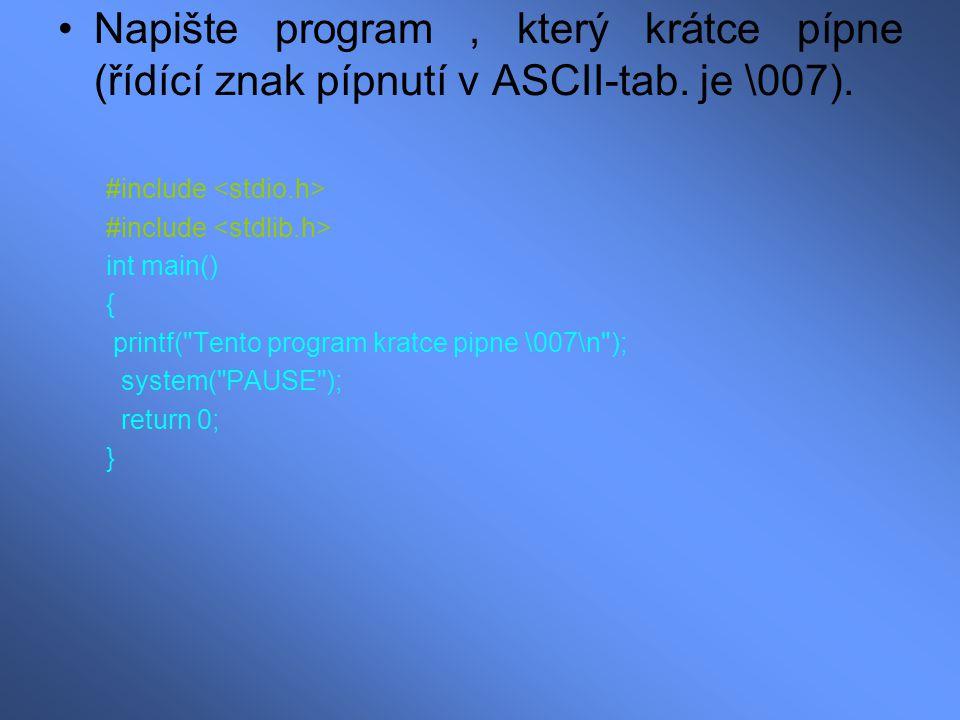 Napište program , který krátce pípne (řídící znak pípnutí v ASCII-tab