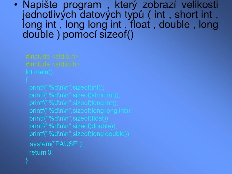Napište program , který zobrazí velikosti jednotlivých datových typů ( int , short int , long int , long long int , float , double , long double ) pomocí sizeof()