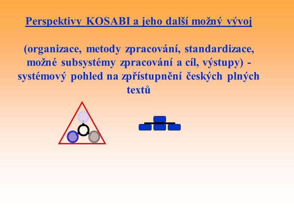 Perspektivy KOSABI a jeho další možný vývoj (organizace, metody zpracování, standardizace, možné subsystémy zpracování a cíl, výstupy) - systémový pohled na zpřístupnění českých plných textů