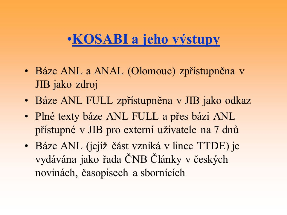 KOSABI a jeho výstupy Báze ANL a ANAL (Olomouc) zpřístupněna v JIB jako zdroj. Báze ANL FULL zpřístupněna v JIB jako odkaz.