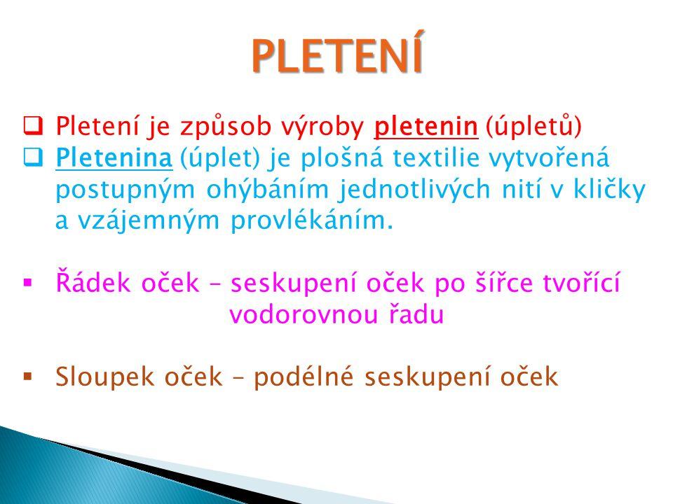 PLETENÍ Pletení je způsob výroby pletenin (úpletů)
