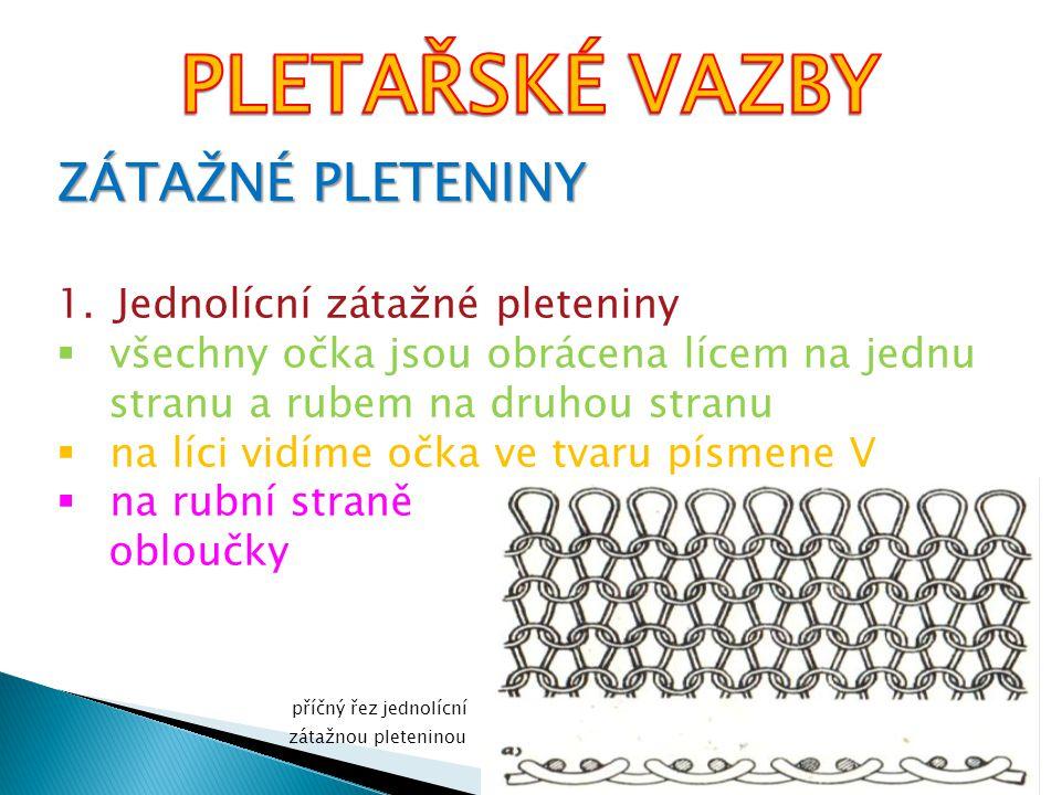PLETAŘSKÉ VAZBY ZÁTAŽNÉ PLETENINY Jednolícní zátažné pleteniny