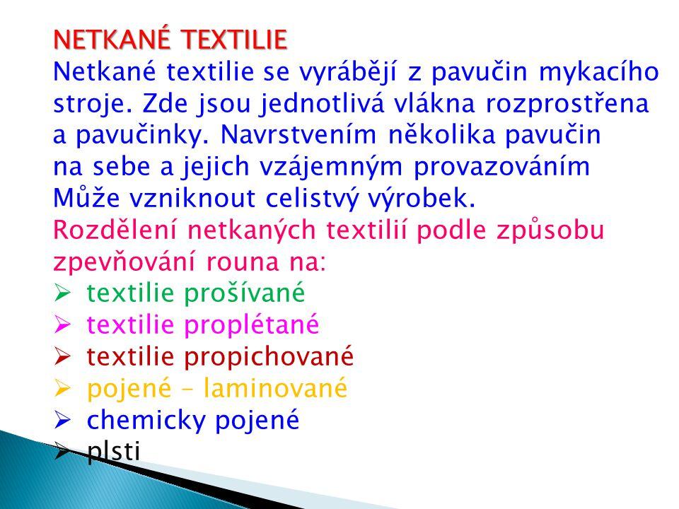 NETKANÉ TEXTILIE Netkané textilie se vyrábějí z pavučin mykacího. stroje. Zde jsou jednotlivá vlákna rozprostřena.