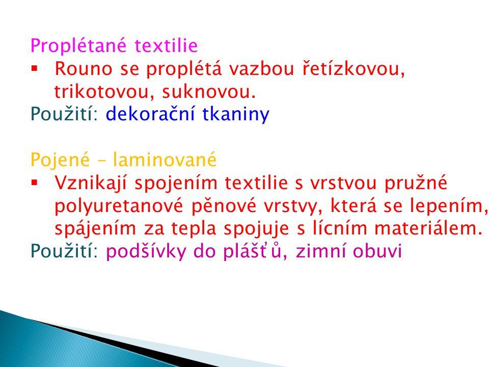 Proplétané textilie Rouno se proplétá vazbou řetízkovou, trikotovou, suknovou. Použití: dekorační tkaniny.