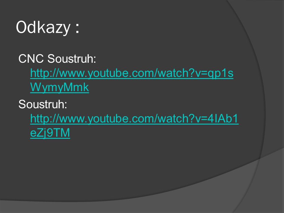 Odkazy : CNC Soustruh: http://www.youtube.com/watch v=qp1sWymyMmk Soustruh: http://www.youtube.com/watch v=4IAb1eZj9TM
