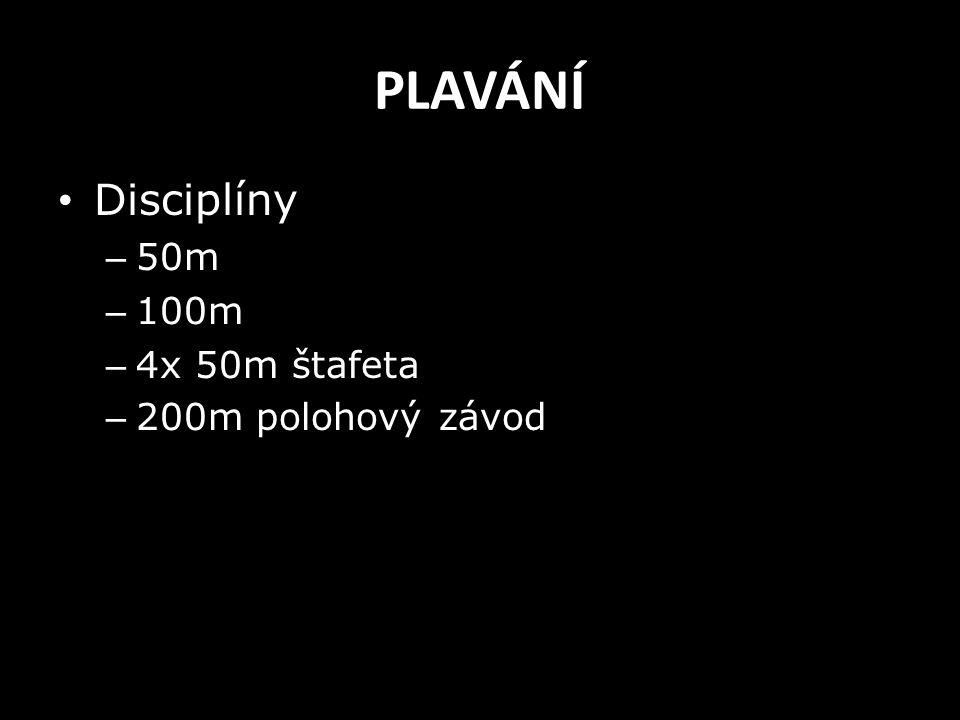 PLAVÁNÍ Disciplíny 50m 100m 4x 50m štafeta 200m polohový závod