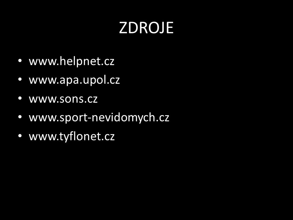 ZDROJE www.helpnet.cz www.apa.upol.cz www.sons.cz