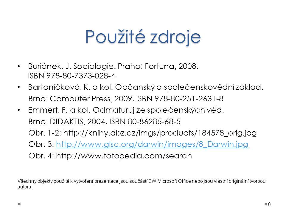 Použité zdroje Buriánek, J. Sociologie. Praha: Fortuna, 2008. ISBN 978-80-7373-028-4.