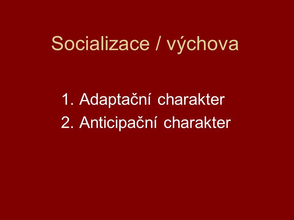 Socializace / výchova 1. Adaptační charakter 2. Anticipační charakter