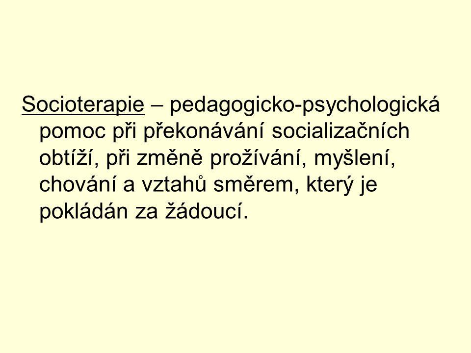 Socioterapie – pedagogicko-psychologická pomoc při překonávání socializačních obtíží, při změně prožívání, myšlení, chování a vztahů směrem, který je pokládán za žádoucí.