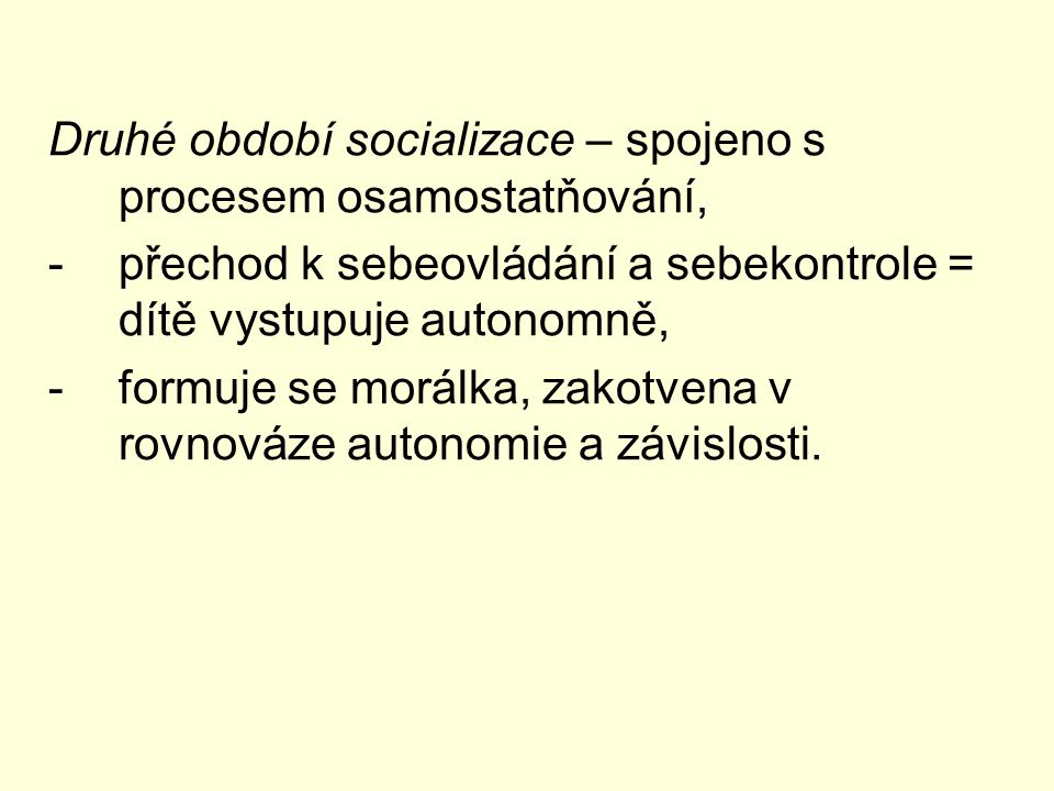 Druhé období socializace – spojeno s procesem osamostatňování,