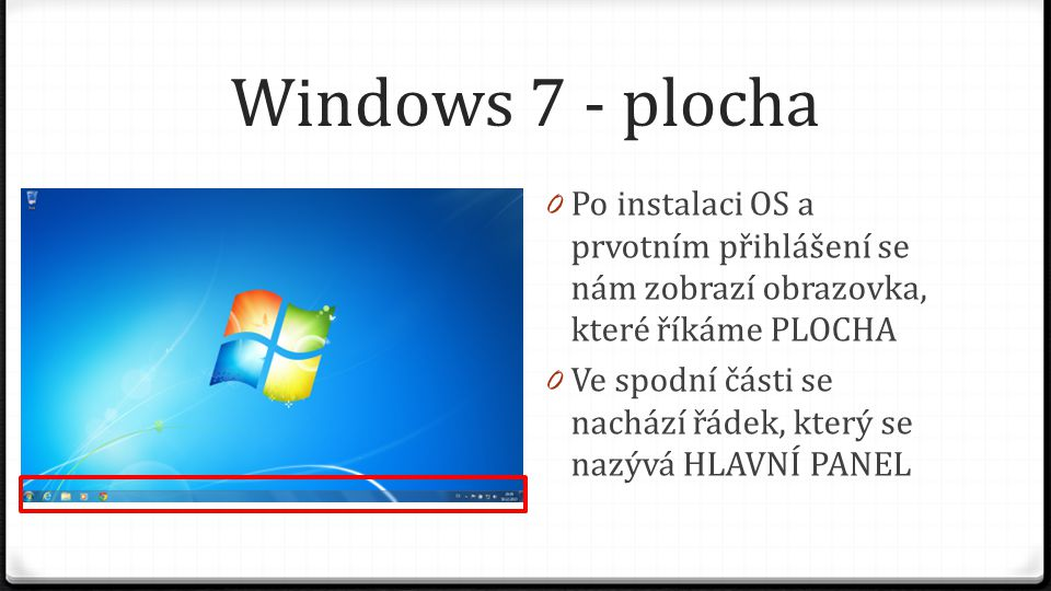 Windows 7 - plocha Po instalaci OS a prvotním přihlášení se nám zobrazí obrazovka, které říkáme PLOCHA.