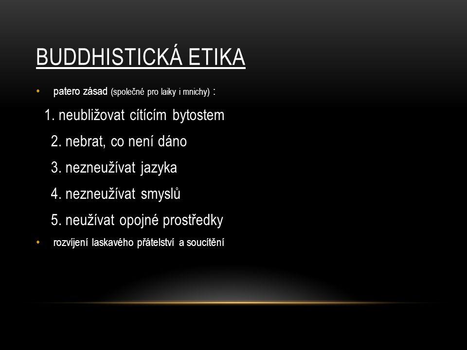 Buddhistická etika 2. nebrat, co není dáno 3. nezneužívat jazyka
